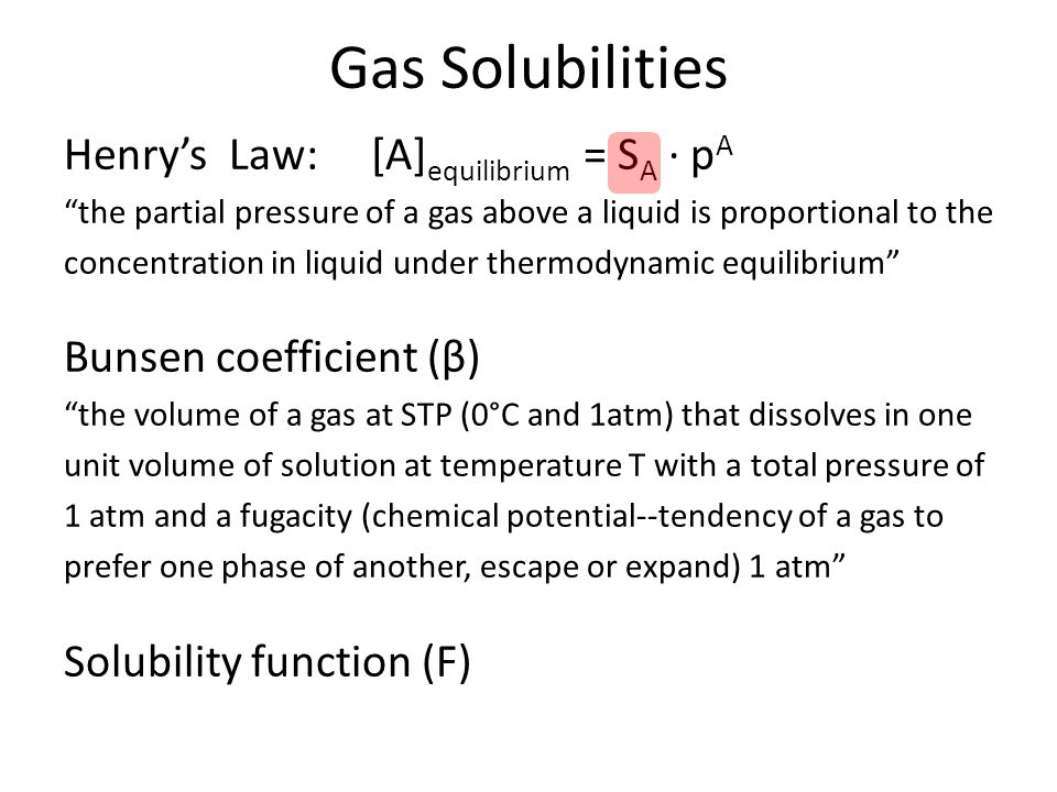 Gas Solubilities Henry's Law: [A]equilibrium = SA · pA